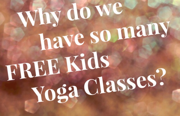 Why do we have so many FREE Kids Yoga Classes?